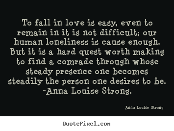 Quotes about love - To fall in love is easy, even to remain in it is..