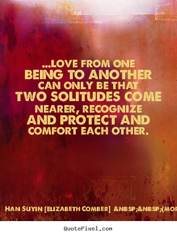 Quotes about love - ...love from one being to another can only..