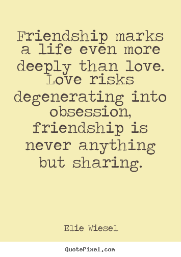 Love quote - Friendship marks a life even more deeply than love. love risks degenerating..
