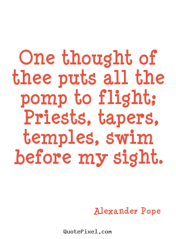 Love quotes - One thought of thee puts all the pomp to flight; priests, tapers,..