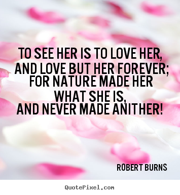 Design custom picture quotes about love - To see her is to love her, and love but her forever;..