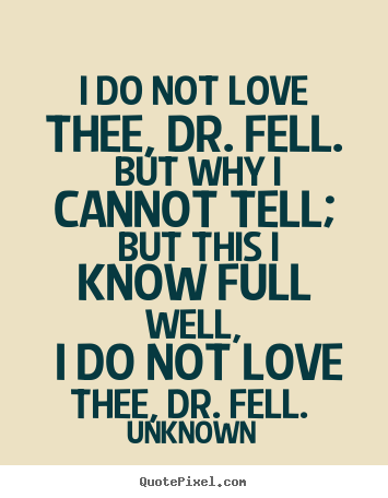 Love quotes - I do not love thee, dr. fell. but why i cannot tell; but this i..