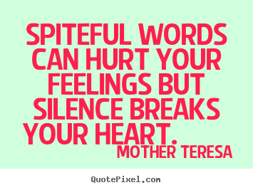 Quotes about love - Spiteful words can hurt your feelings but silence ...