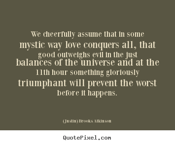 Quotes about love - We cheerfully assume that in some mystic way love ...