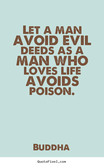Buddha picture quotes - Let a man avoid evil deeds as a man who loves life.. - Love quotes
