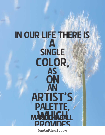 Make image quote about love - In our life there is a single color, as on..