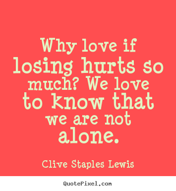 Create graphic picture quotes about love - Why love if losing hurts so much? we love to know..