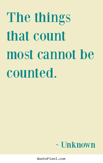 Unknown picture quotes - The things that count most cannot be counted. - Love quotes