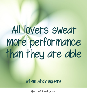 Design poster quotes about love - All lovers swear more performance than they..