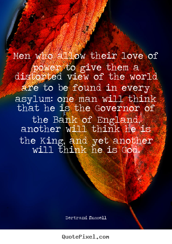 Quotes about love - Men who allow their love of power to give them a distorted..