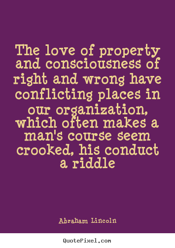 Love quotes - The love of property and consciousness of right and wrong have conflicting..