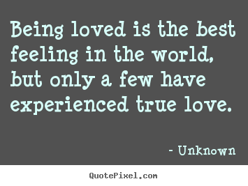 Love quote - Being loved is the best feeling in the world, but only a few have experienced..