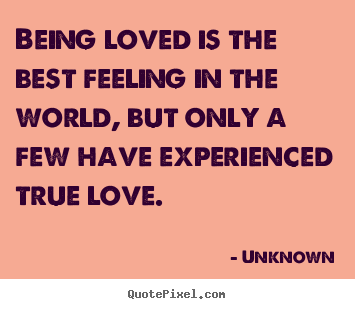 Love quote - Being loved is the best feeling in the world, but only a few..