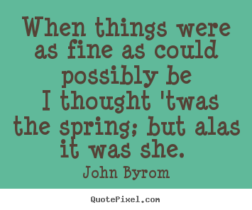 Love quotes - When things were as fine as could possibly be i..