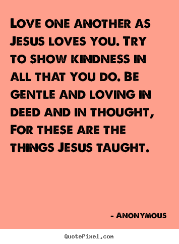 Create custom poster quotes about love - Love one another as jesus loves you. try to show kindness..