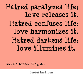 Sayings about love - Hatred paralyzes life; love releases it. hatred confuses life; love..