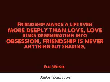 Love quotes - Friendship marks a life even more deeply than love. love risks degenerating..