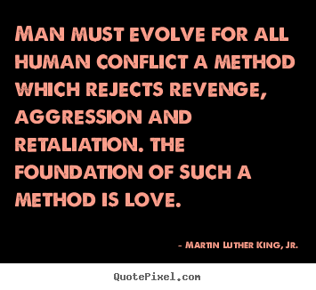 Martin Luther King, Jr. picture quotes - Man must evolve for all human conflict a method which rejects revenge,.. - Love quotes