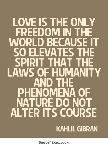 Love quotes - Love is the only freedom in the world because it so elevates the spirit..