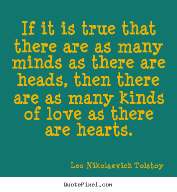 Make photo quote about love - If it is true that there are as many minds as there are heads,..