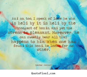 Love quotes - And so, too, i speak of love: he who is held by it is held..