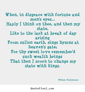 Love quotes - When, in disgrace with fortune and men's eyes... haply i think on thee,..