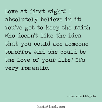 Quotes about love - Love at first sight? i absolutely believe in it! you've got to keep the..