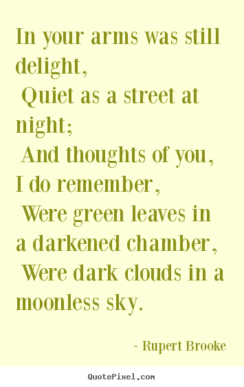 Love quotes - In your arms was still delight, quiet as a street at night;..