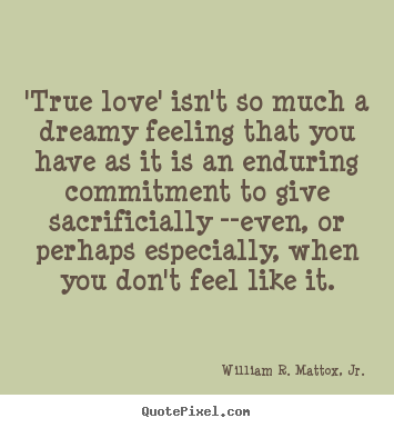 Design custom picture quotes about love - 'true love' isn't so much a dreamy feeling that you have..
