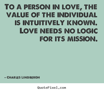Love quotes - To a person in love, the value of the individual..