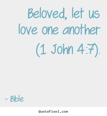 Design custom picture quotes about love - Beloved, let us love one another (1 john..