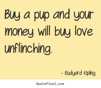 Love quotes - Buy a pup and your money will buy love unflinching.