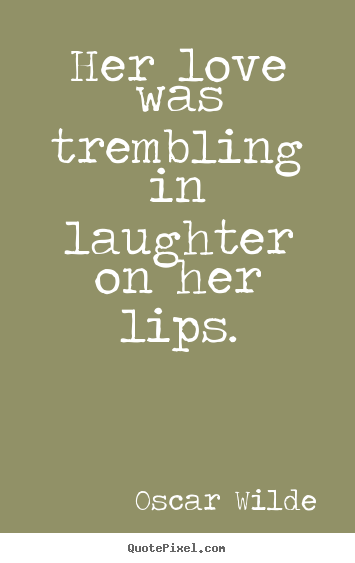 Oscar Wilde picture quotes - Her love was trembling in laughter on her.. - Love quotes