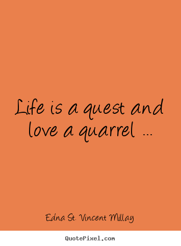 Quotes about love - Life is a quest and love a quarrel ...