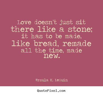 Quote about love - Love doesn't just sit there like a stone;..