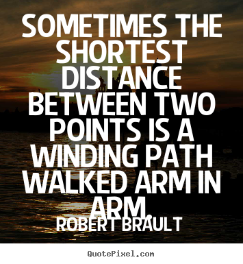 Robert Brault image quotes - Sometimes the shortest distance between two points is a winding.. - Love quote
