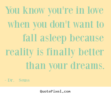 Love quotes - You know you're in love when you don't want to..
