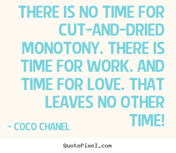 How to make picture quotes about love - There is no time for cut-and-dried monotony. there is time for..