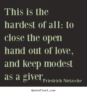 Make picture quote about love - This is the hardest of all: to close the open..