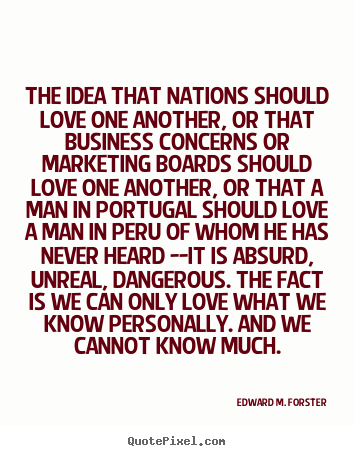 Diy picture quotes about love - The idea that nations should love one another, or that..