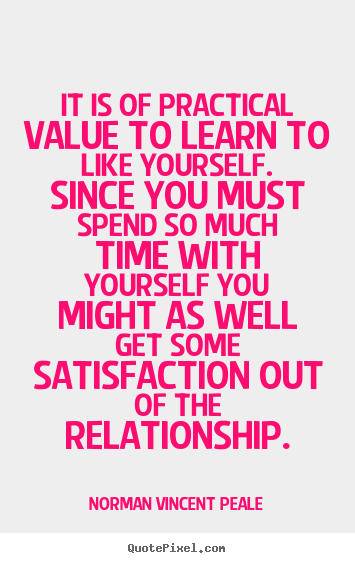 Make picture quotes about love - It is of practical value to learn to like yourself...