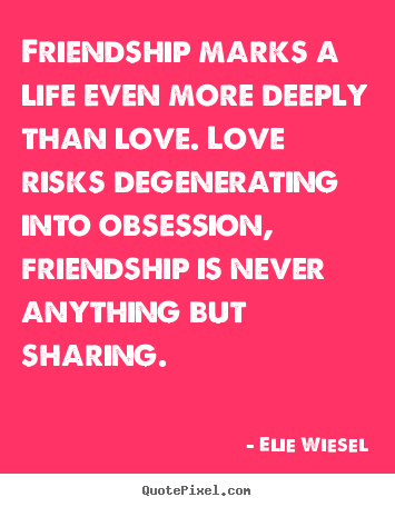 How to make picture quotes about love - Friendship marks a life even more deeply than..