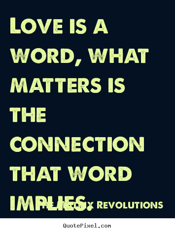Love quote - Love is a word, what matters is the connection..