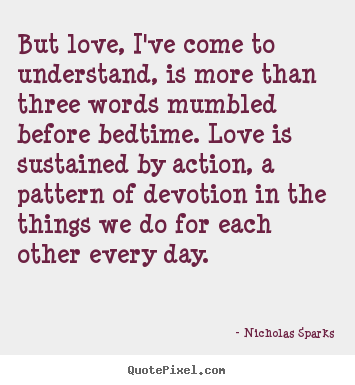 Quotes about love - But love, i've come to understand, is more..
