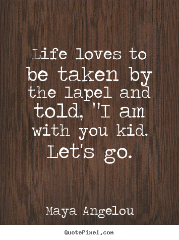 Create graphic picture quotes about love - Life loves to be taken by the lapel and told,..