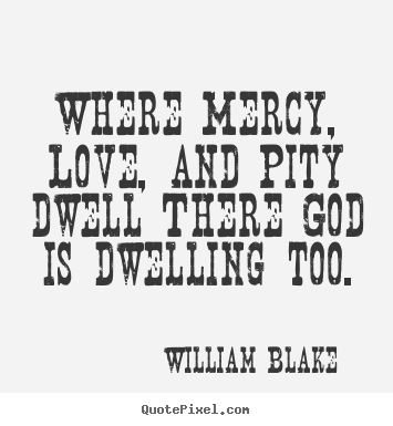 Love quotes - Where mercy, love, and pity dwell there god..