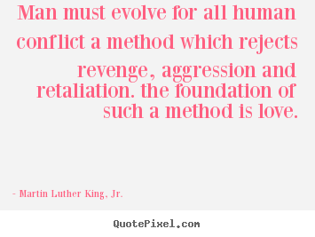 Martin Luther King, Jr. picture quotes - Man must evolve for all human conflict a method which.. - Love quote