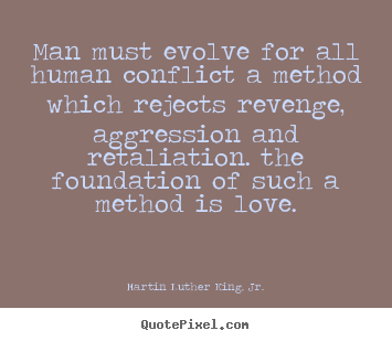 Man must evolve for all human conflict a method.. Martin Luther King, Jr. famous love quotes