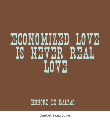 Love quote - Economized love is never real love