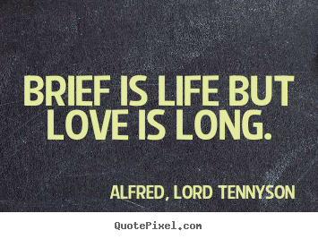 Love sayings - Brief is life but love is long.